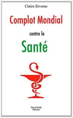Complot-Mondial-contre-la-santé-Claire-Séverac-2012
